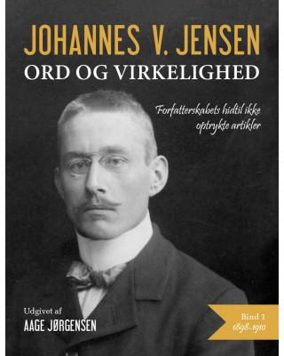 Johannes V. Jensen - ord og virkelighed I