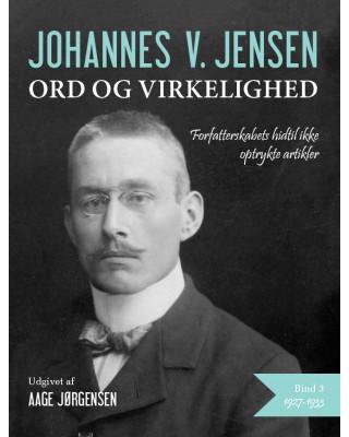 Johannes V. Jensen - ord og virkelighed III
