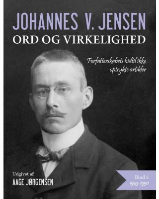 Johannes V. Jensen - ord og virkelighed V
